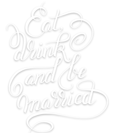 EAT,DRINK AND MARRIED
